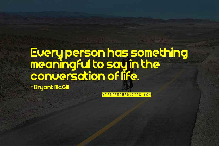 Not Expressing Yourself Quotes By Bryant McGill: Every person has something meaningful to say in