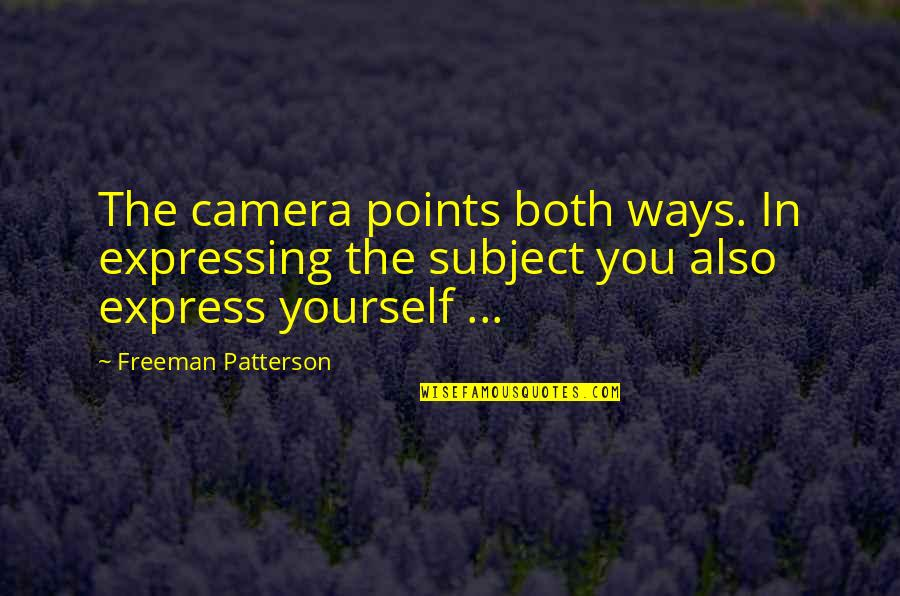 Not Expressing Yourself Quotes By Freeman Patterson: The camera points both ways. In expressing the