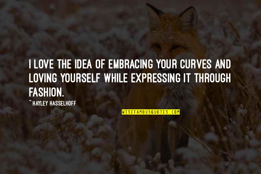 Not Expressing Yourself Quotes By Hayley Hasselhoff: I love the idea of embracing your curves