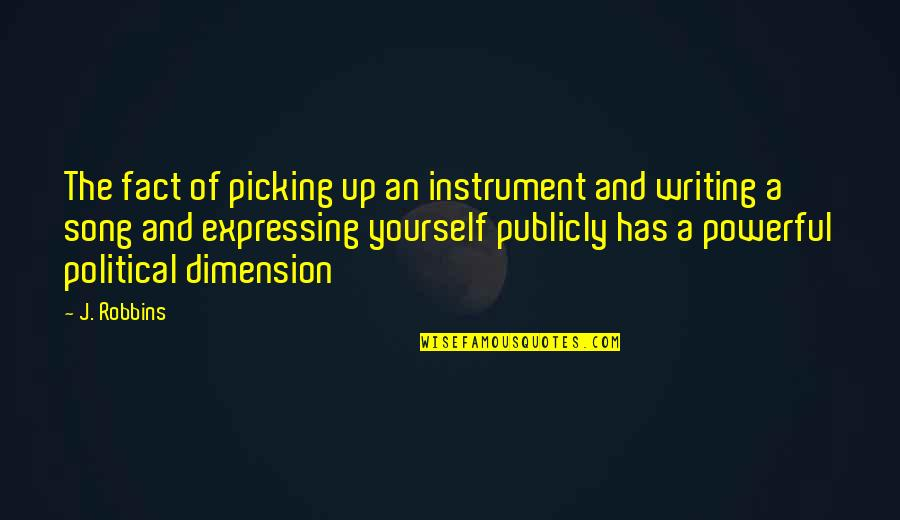 Not Expressing Yourself Quotes By J. Robbins: The fact of picking up an instrument and
