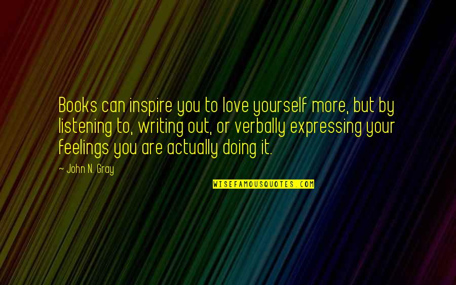 Not Expressing Yourself Quotes By John N. Gray: Books can inspire you to love yourself more,