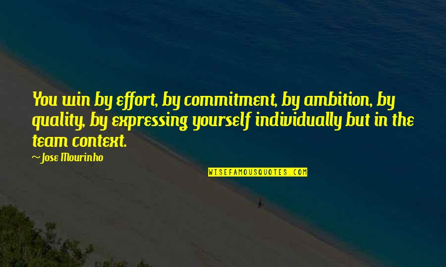 Not Expressing Yourself Quotes By Jose Mourinho: You win by effort, by commitment, by ambition,