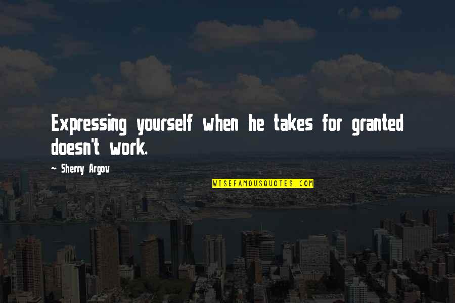 Not Expressing Yourself Quotes By Sherry Argov: Expressing yourself when he takes for granted doesn't