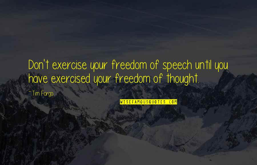 Not Expressing Yourself Quotes By Tim Fargo: Don't exercise your freedom of speech until you