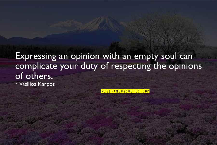 Not Expressing Yourself Quotes By Vasilios Karpos: Expressing an opinion with an empty soul can