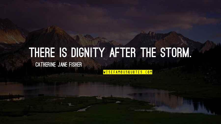 Not Fade Away Movie Quotes By Catherine Jane Fisher: There is dignity after the storm.