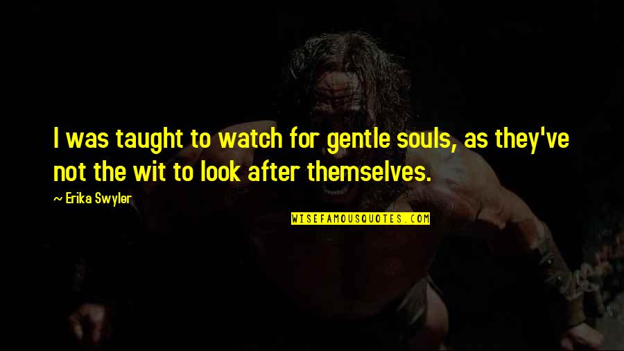 Not Fade Away Movie Quotes By Erika Swyler: I was taught to watch for gentle souls,