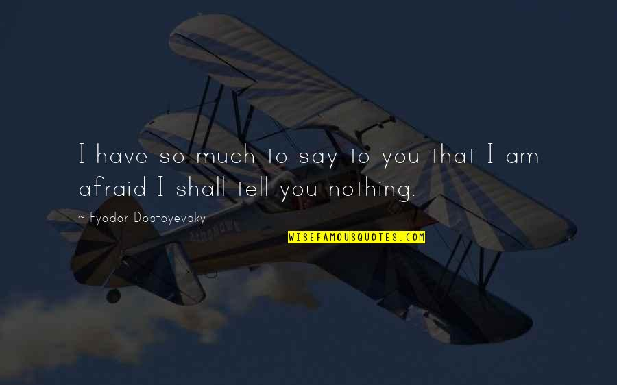 Not Fade Away Movie Quotes By Fyodor Dostoyevsky: I have so much to say to you