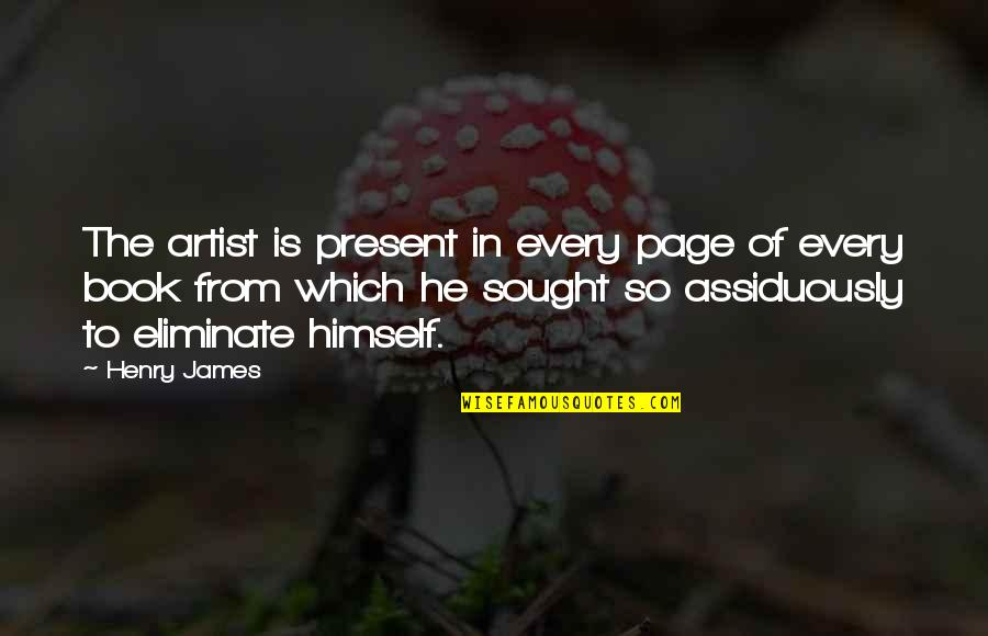 Not Fade Away Movie Quotes By Henry James: The artist is present in every page of
