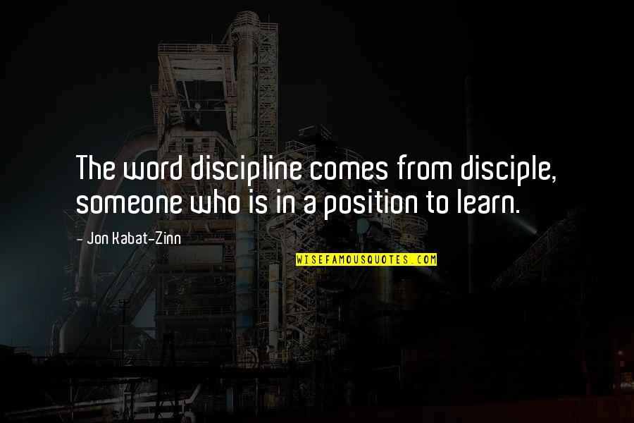 Not Fade Away Movie Quotes By Jon Kabat-Zinn: The word discipline comes from disciple, someone who