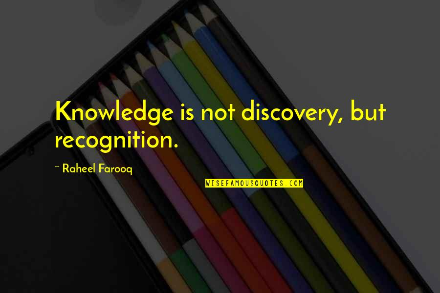 Not Fade Away Movie Quotes By Raheel Farooq: Knowledge is not discovery, but recognition.