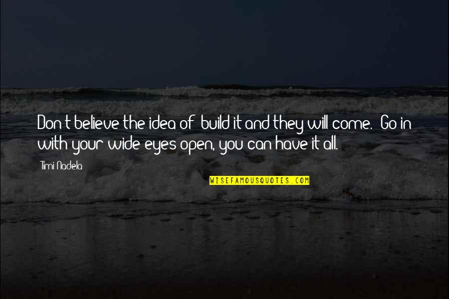 """Not Fade Away Movie Quotes By Timi Nadela: Don't believe the idea of """"build it and"""