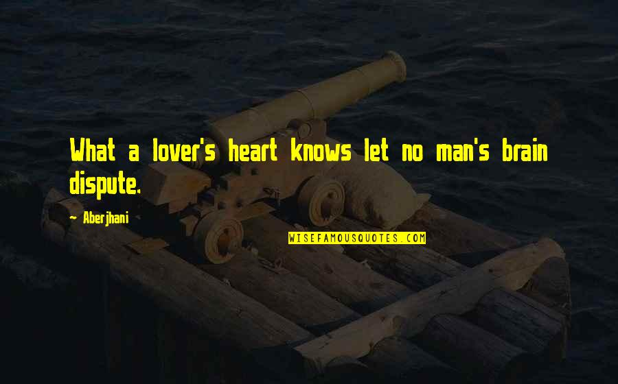 Not Famous Love Quotes By Aberjhani: What a lover's heart knows let no man's