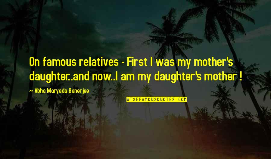 Not Famous Love Quotes By Abha Maryada Banerjee: On famous relatives - First I was my