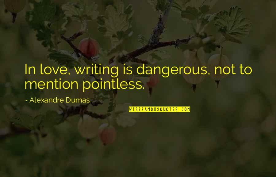 Not Famous Love Quotes By Alexandre Dumas: In love, writing is dangerous, not to mention