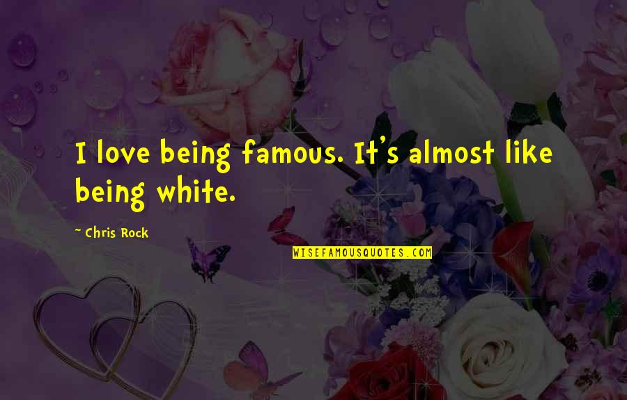 Not Famous Love Quotes By Chris Rock: I love being famous. It's almost like being
