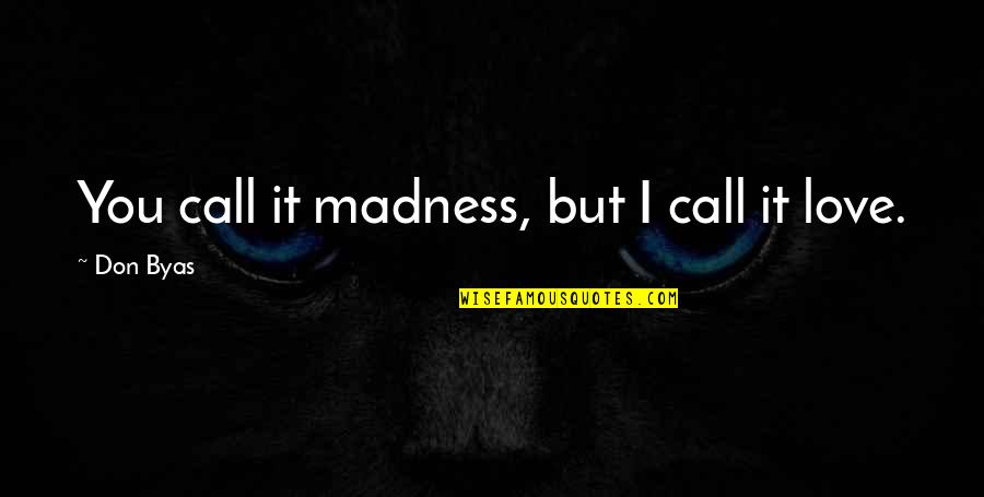Not Famous Love Quotes By Don Byas: You call it madness, but I call it
