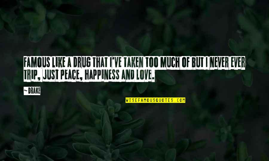 Not Famous Love Quotes By Drake: Famous like a drug that I've taken too