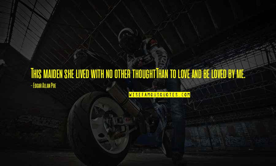 Not Famous Love Quotes By Edgar Allan Poe: This maiden she lived with no other thoughtThan