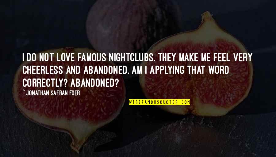 Not Famous Love Quotes By Jonathan Safran Foer: I do not love famous nightclubs. They make