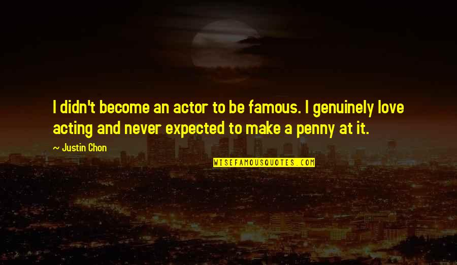 Not Famous Love Quotes By Justin Chon: I didn't become an actor to be famous.