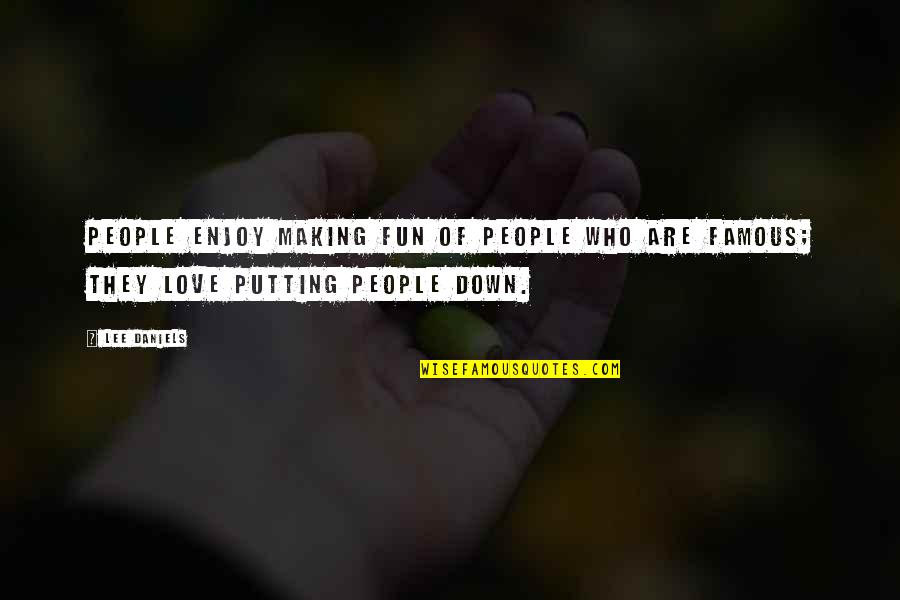 Not Famous Love Quotes By Lee Daniels: People enjoy making fun of people who are