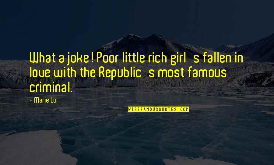 Not Famous Love Quotes By Marie Lu: What a joke! Poor little rich girl's fallen