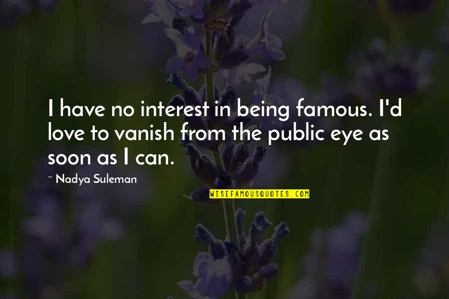Not Famous Love Quotes By Nadya Suleman: I have no interest in being famous. I'd