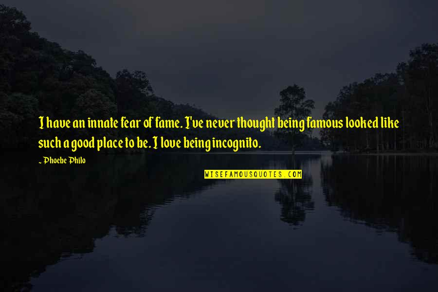 Not Famous Love Quotes By Phoebe Philo: I have an innate fear of fame. I've