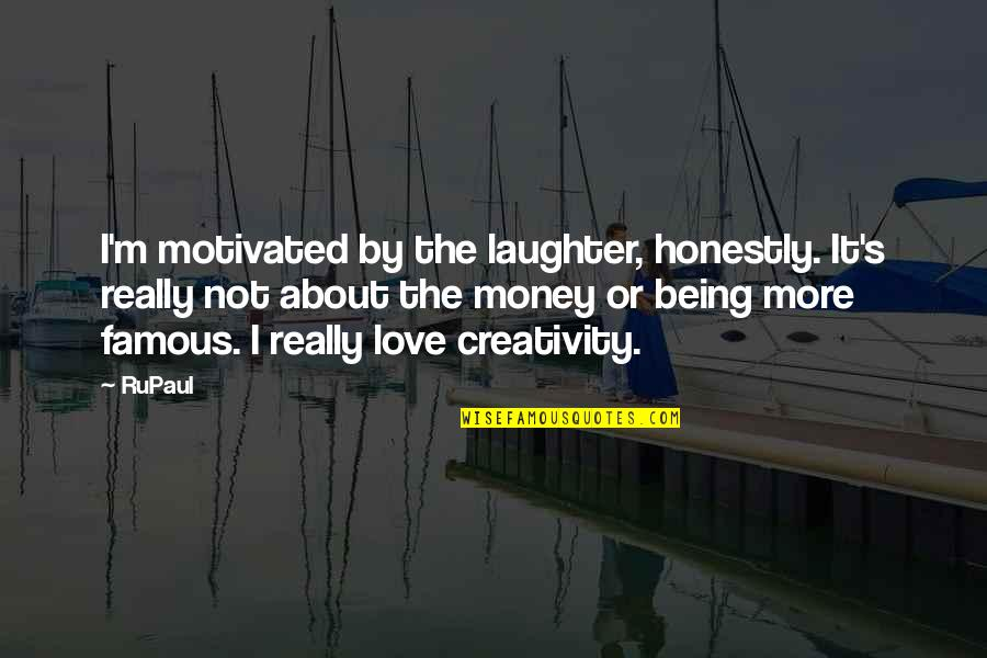 Not Famous Love Quotes By RuPaul: I'm motivated by the laughter, honestly. It's really