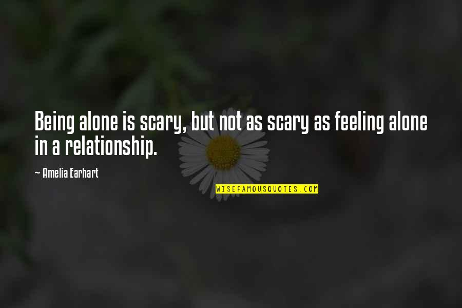 Not Feeling Alone Quotes By Amelia Earhart: Being alone is scary, but not as scary
