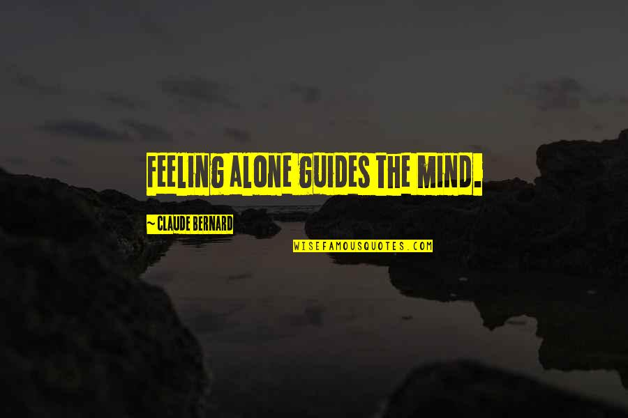 Not Feeling Alone Quotes By Claude Bernard: Feeling alone guides the mind.
