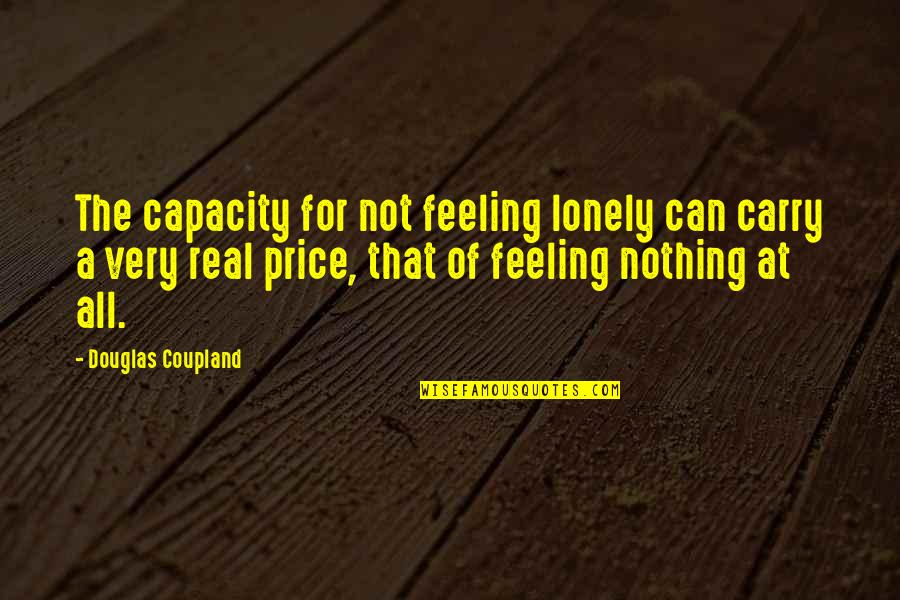 Not Feeling Alone Quotes By Douglas Coupland: The capacity for not feeling lonely can carry