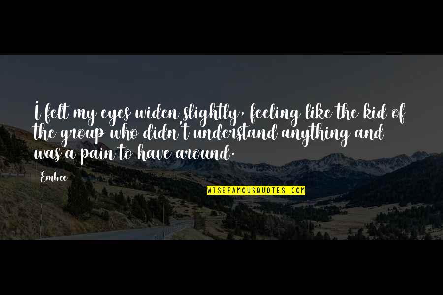 Not Feeling Alone Quotes By Embee: I felt my eyes widen slightly, feeling like