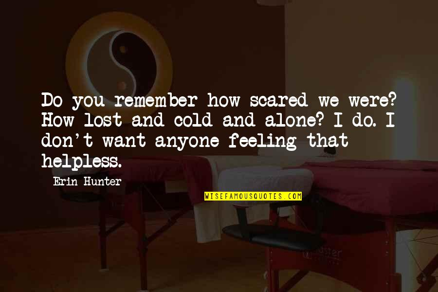 Not Feeling Alone Quotes By Erin Hunter: Do you remember how scared we were? How