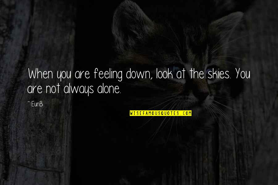 Not Feeling Alone Quotes By EunB: When you are feeling down, look at the