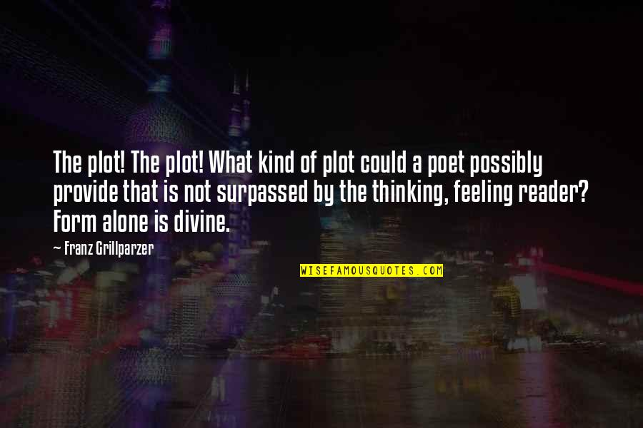 Not Feeling Alone Quotes By Franz Grillparzer: The plot! The plot! What kind of plot