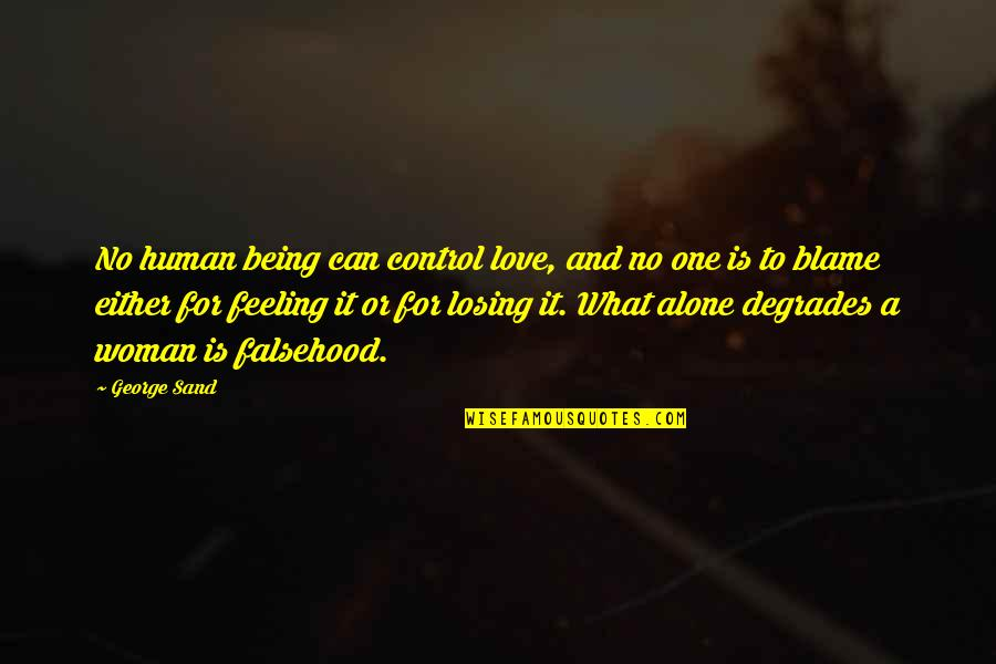 Not Feeling Alone Quotes By George Sand: No human being can control love, and no