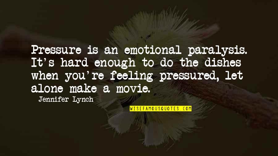 Not Feeling Alone Quotes By Jennifer Lynch: Pressure is an emotional paralysis. It's hard enough