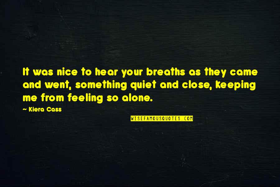Not Feeling Alone Quotes By Kiera Cass: It was nice to hear your breaths as