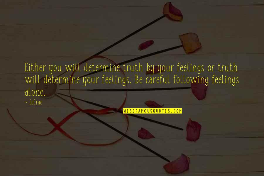 Not Feeling Alone Quotes By LeCrae: Either you will determine truth by your feelings