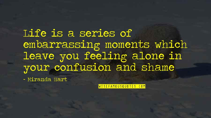 Not Feeling Alone Quotes By Miranda Hart: Life is a series of embarrassing moments which