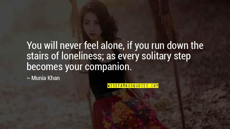 Not Feeling Alone Quotes By Munia Khan: You will never feel alone, if you run