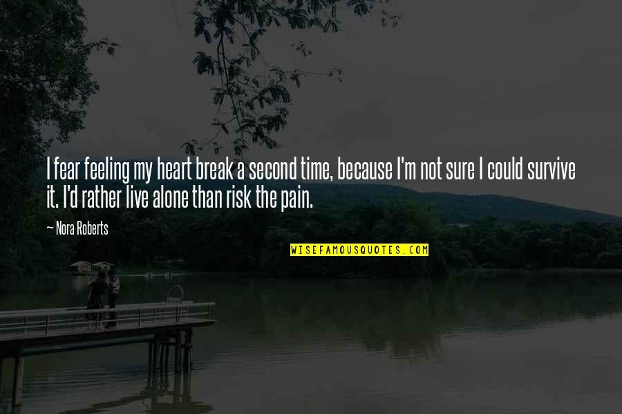 Not Feeling Alone Quotes By Nora Roberts: I fear feeling my heart break a second