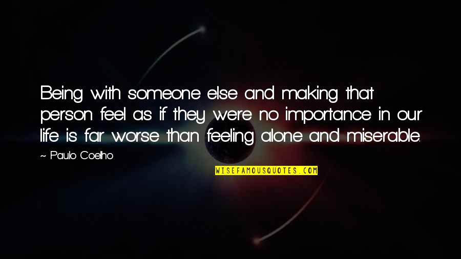 Not Feeling Alone Quotes By Paulo Coelho: Being with someone else and making that person