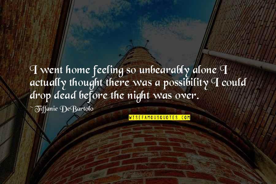 Not Feeling Alone Quotes By Tiffanie DeBartolo: I went home feeling so unbearably alone I