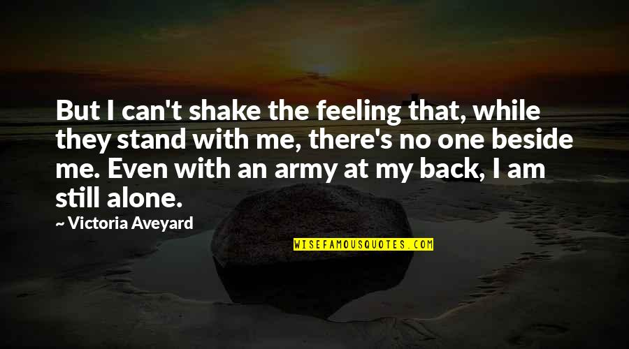 Not Feeling Alone Quotes By Victoria Aveyard: But I can't shake the feeling that, while