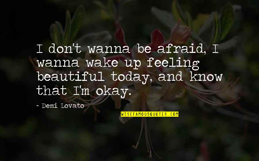 Not Feeling It Today Quotes By Demi Lovato: I don't wanna be afraid, I wanna wake