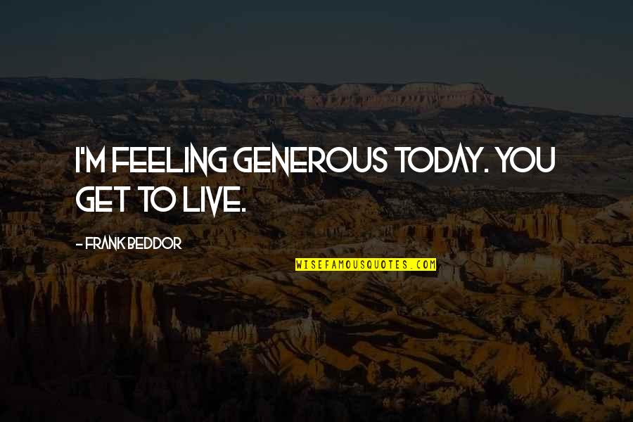 Not Feeling It Today Quotes By Frank Beddor: I'm feeling generous today. You get to live.