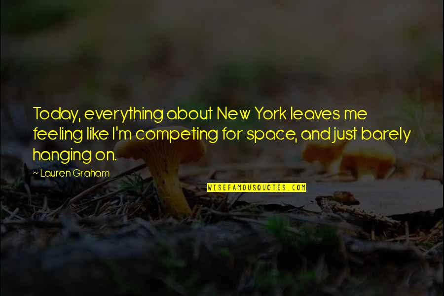 Not Feeling It Today Quotes By Lauren Graham: Today, everything about New York leaves me feeling